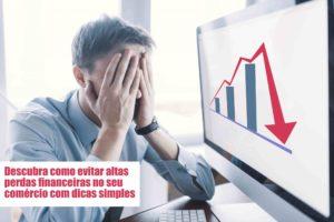 Perdas Financeiras Voce Sabe Como Evitar Notícias E Artigos Contábeis - Pontual Contadores & Associados