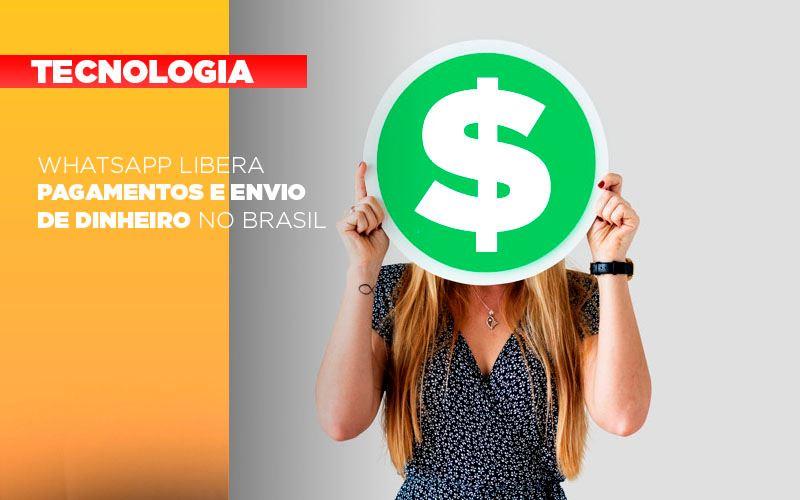 Whatsapp Libera Pagamentos Envio Dinheiro Brasil Notícias E Artigos Contábeis - Pontual Contadores & Associados