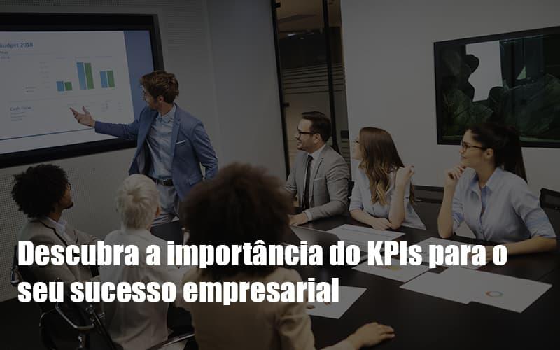 Kpis Podem Ser A Chave Do Sucesso Do Seu Negocio Notícias E Artigos Contábeis - Pontual Contadores & Associados
