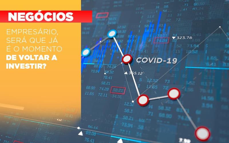 Empresario Sera Que Ja E O Momento De Voltar A Investir - Pontual Contadores & Associados
