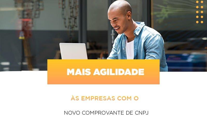Mais Agilidade As Empresa Com O Novo Comprovante De Cnpj Notícias E Artigos Contábeis - Pontual Contadores & Associados
