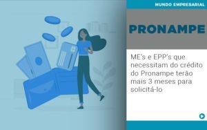 Me S E Epp S Que Necessitam Do Credito Pronampe Terao Mais 3 Meses Para Solicita Lo - Pontual Contadores & Associados