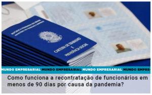 Como Funciona A Recontratacao De Funcionarios Em Menos De 90 Dias Por Causa Da Pandemia - Pontual Contadores & Associados