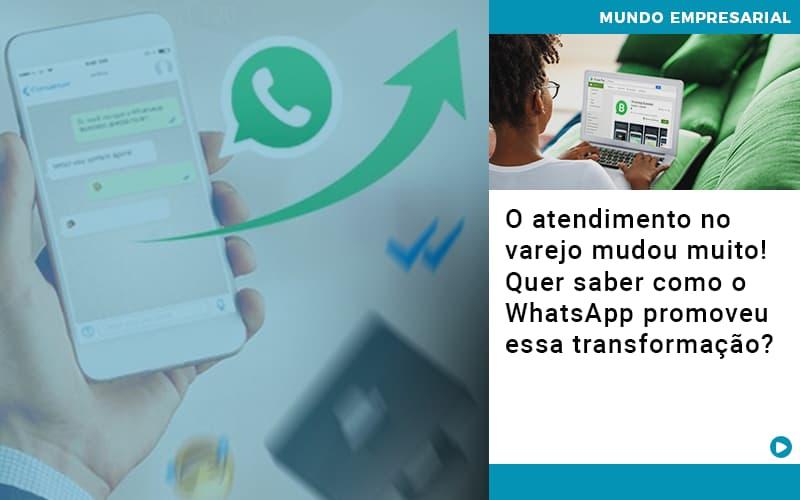 O Atendimento No Varejo Mudou Muito Quer Saber Como O Whatsapp Promoveu Essa Transformacao - Pontual Contadores & Associados