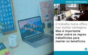 O Trabalho Home Office Traz Muitas Vantagens Mas E Importante Saber Sobre As Regras Trabalhistas Para Manter Os Beneficios - Pontual Contadores & Associados