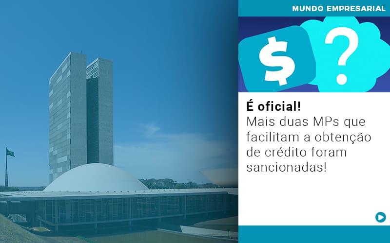 E Oficial Mais Duas Mps Que Facilitam A Obtencao De Credito Foram Sancionadas - Pontual Contadores & Associados