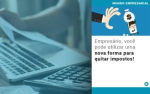 Empresario Voce Pode Utilizar Uma Nova Forma Para Quitar Impostos - Pontual Contadores & Associados