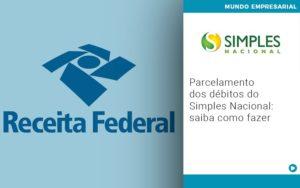 Parcelamento Dos Debitos Do Simples Nacional Saiba Como Fazer - Pontual Contadores & Associados