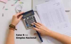 Descubra O Que E O Fator R No Simples Nacional E Como Calculalo Post (1) Quero Montar Uma Empresa - Pontual Contadores & Associados