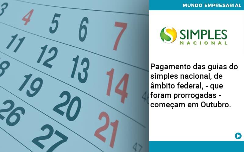 Pagamento Das Guias Do Simples Nacional De âmbito Federal Que Foram Prorrogadas Começam Em Outubro. - Pontual Contadores & Associados