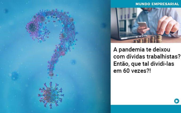 A Pandemia Te Deixou Com Dividas Trabalhistas Entao Que Tal Dividi Las Em 60 Vezes - Pontual Contadores & Associados