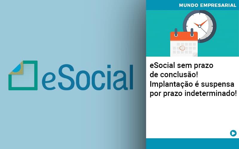 E Social Sem Prazo De Conculsao Implantacao E Suspensa Por Prazo Indeterminado - Pontual Contadores & Associados
