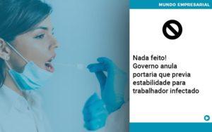 Governo Anula Portaria Que Previa Estabilidade Para Trabalhador Infectado - Pontual Contadores & Associados