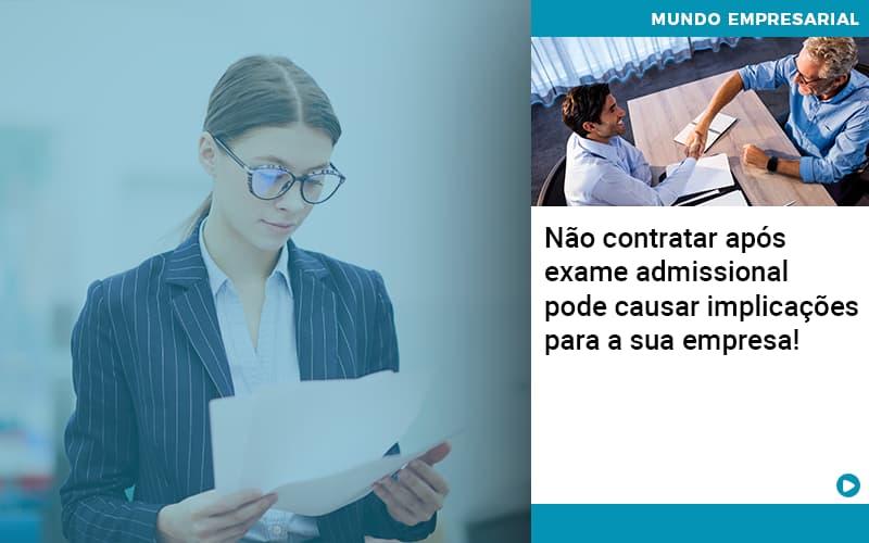 Nao Contratar Apos Exame Admissional Pode Causar Implicacoes Para Sua Empresa - Pontual Contadores & Associados