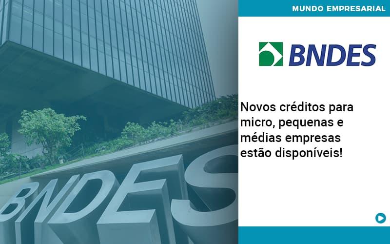 Novos Creditos Para Micro Pequenas E Medias Empresas Estao Disponiveis - Pontual Contadores & Associados