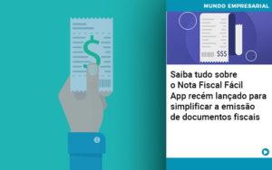 Saiba Tudo Sobre Nota Fiscal Facil App Recem Lancado Para Simplificar A Emissao De Documentos Fiscais - Pontual Contadores & Associados