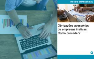 Obrigacoes Acessorias De Empresas Inativas Como Proceder - Pontual Contadores & Associados