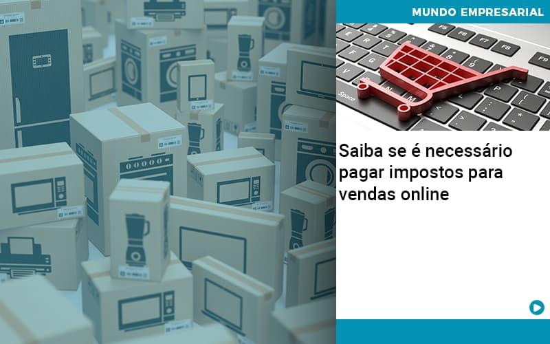 Saiba Se E Necessario Pagar Impostos Para Vendas Online - Pontual Contadores & Associados