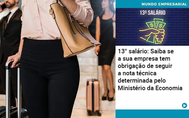 13 Salario Saiba Se A Sua Empresa Tem Obrigacao De Seguir A Nota Tecnica Determinada Pelo Ministerio Da Economica - Pontual Contadores & Associados