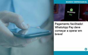 Pagamento Facilitado Whatsapp Pay Deve Comecar A Operar Em Breve - Pontual Contadores & Associados