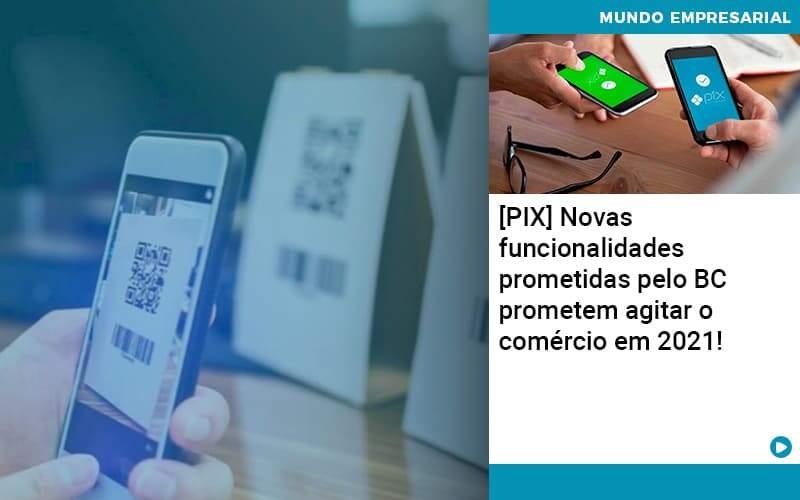 Pix Bc Promete Saque No Comercio E Compras Offline Para 2021 - Pontual Contadores & Associados