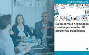 Saiba Como A Negociacao Coletiva Pode Evitar 10 Problemas Trabalhista - Pontual Contadores & Associados