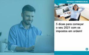 5 Dicas Para Comecar O Seu 2021 Com Os Impostos Em Ordem - Pontual Contadores & Associados