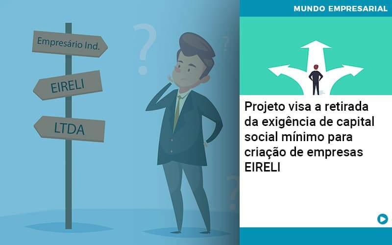 Projeto Visa A Retirada Da Exigencia De Capital Social Minimo Para Criacao De Empresas Eireli - Pontual Contadores & Associados