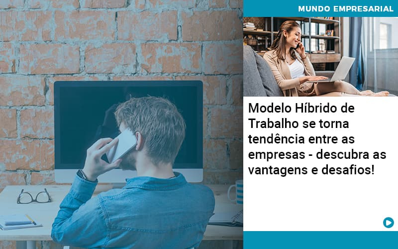 Modelo Hibrido De Trabalho Se Torna Tendencia Entre As Empresas Descubra As Vantagens E Desafios - Pontual Contadores & Associados