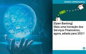 Open Banking Mais Uma Inovacao Dos Servicos Financeiros Agora Adiada Para 2021 - Pontual Contadores & Associados