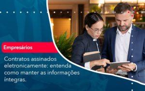 Contratos Assinados Eletronicamente Entenda Como Manter As Informacoes Integras 1 - Pontual Contadores & Associados