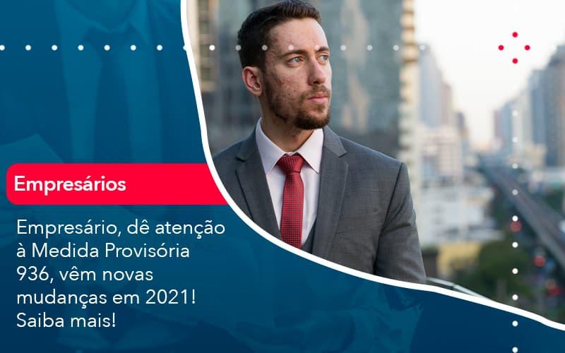 Empresario De Atencao A Medida Provisoria 936 Vem Novas Mudancas Em 2021 Saiba Mais 1 - Pontual Contadores & Associados