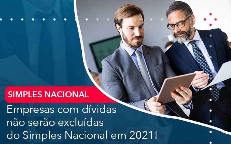 Empresas Com Dividas Nao Serao Excluidas Do Simples Nacional Em 2021 - Pontual Contadores & Associados