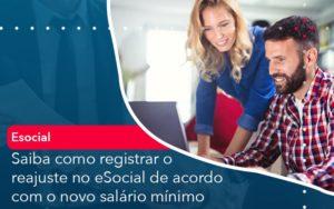 Saiba Como Registrar O Reajuste No E Social De Acordo Com O Novo Salario Minimo - Pontual Contadores & Associados