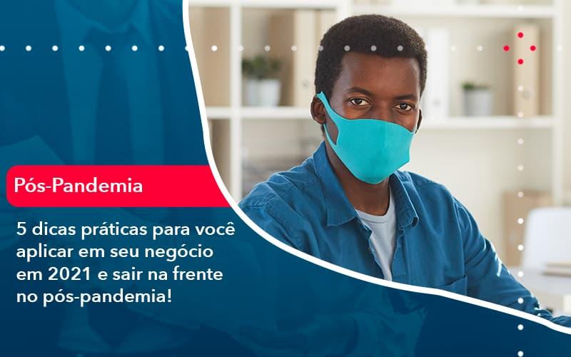 5 Dicas Praticas Para Voce Aplicar Em Seu Negocio Em 2021 E Sair Na Frente No Pos Pandemia 1 - Pontual Contadores & Associados